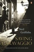 Saving Caravaggio ebook by Neil Griffiths