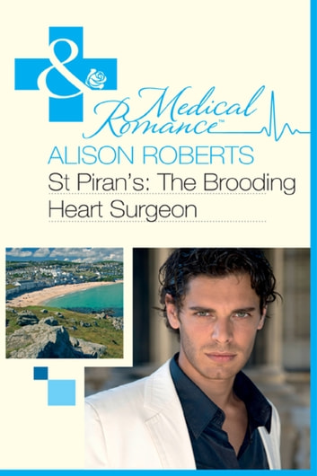 St Piran's: The Brooding Heart Surgeon (Mills & Boon Medical) ebook by Alison Roberts