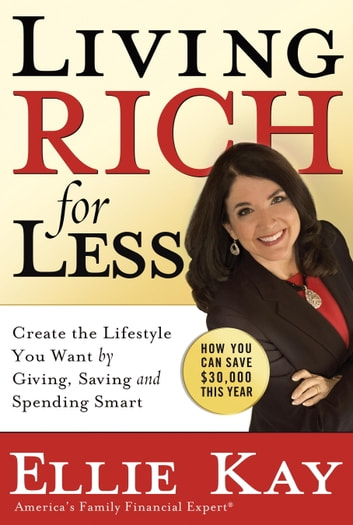 Living Rich for Less - Create the Lifestyle You Want by Giving, Saving, and Spending Smart ebook by Ellie Kay