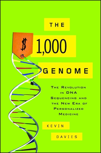 The $1,000 Genome - The Revolution in DNA Sequencing and the New Era of Personalized Medicine ebook by Kevin Davies