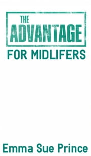 The Advantage for Mid-Lifers ebook by Emma Sue Prince
