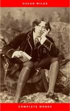 The Complete Works of Oscar Wilde: +150 Works in 1 eBook ebook by Oscar Wilde