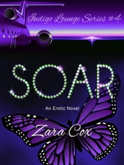 Soar - The Indigo Lounge Series, #4 ebook by Zara Cox