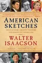 American Sketches - Great Leaders, Creative Thinkers, and Heroes of a Hurricane ebook by Walter Isaacson