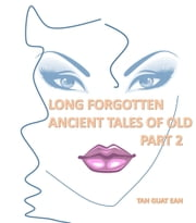 Long Forgotten Ancient Tales of Old: Part 2 ebook by Guat Ean Tan