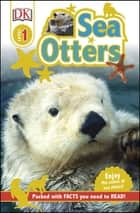Sea Otters - Enjoy the Antics of Sea Otters! ebook by DK