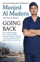 Going Back - How a former refugee, now an internationally acclaimed surgeon, returned to Iraq to change the lives of injured soldiers and civilians ebook by Munjed Al Muderis, Patrick Weaver