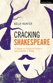 Cracking Shakespeare - A Hands-on Guide for Actors and Directors + Video ebook by Kelly Hunter