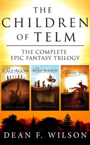 The Children of Telm - The Complete Epic Fantasy Trilogy ebook by Dean F. Wilson