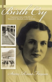 Birth Cry - A personal story of the life of Hannah D. Mitchell, Nurse Midwife ebook by Shirley Roland Ferguson