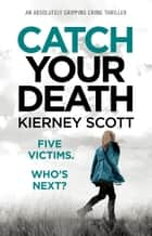 Catch Your Death - An absolutely gripping crime thriller 電子書 by Kierney Scott