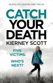 Catch Your Death - An absolutely gripping crime thriller eBook by Kierney Scott
