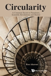 Circularity - A Common Secret to Paradoxes, Scientific Revolutions and Humor ebook by Ron Aharoni