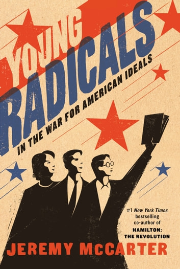 Young Radicals - In the War for American Ideals eBook by Jeremy McCarter
