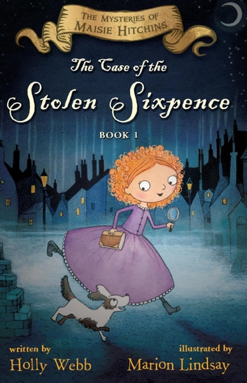 The Case of the Stolen Sixpence - The Mysteries of Maisie Hitchins Book 1 eBook by Holly Webb