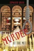Murder at the Met ebook by Edward Gray
