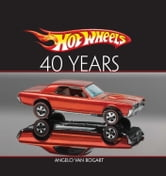 Hot Wheels Forty Years ebook by Angelo Vanbogart