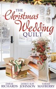 The Christmas Wedding Quilt: Let It Snow / You Better Watch Out / Nine Ladies Dancing (Mills & Boon M&B) ebook by Emilie Richards, Janice Kay Johnson, Sarah Mayberry