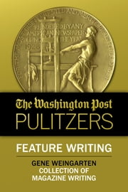 The Washington Post Pulitzers: Gene Weingarten, Feature Writing ebook by Gene Weingarten, The Washington Post