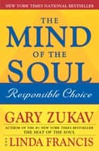 The Mind of the Soul - Responsible Choice ebook by Gary Zukav, Linda Francis
