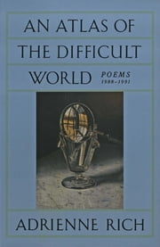 An Atlas of the Difficult World: Poems 1988-1991 ebook by Adrienne Rich
