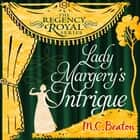 Lady Margery's Intrigue - Regency Royal 4 audiobook by M.C. Beaton