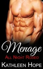 Menage: All Night Rodeo ebook by Kathleen Hope