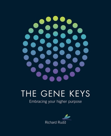 The Gene Keys - Unlocking the Higher Purpose Hidden in Your DNA ebook by Richard Rudd