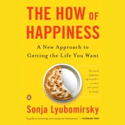The How of Happiness - A Scientific Approach to Getting the Life You Want audiobook by Sonja Lyubomirsky