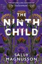 The Ninth Child - The new novel from the author of The Sealwoman's Gift ebook by Sally Magnusson