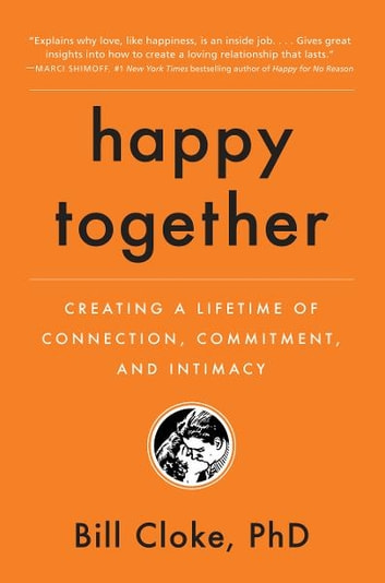 Happy Together - Creating a Lifetime of Connection, Commitment, and Intimacy ebook by Bill Cloke,PhD