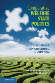 Comparative Welfare State Politics - Development, Opportunities, and Reform ebook by Kees van Kersbergen,Barbara Vis