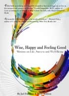 Wise, Happy and Feeling Good - Maxims on Life, Success and Well Being ebook by Jarl Forsman, Steve Sekhon