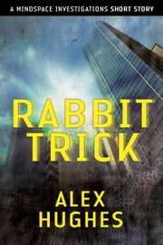 Rabbit Trick: A Mindspace Investigations Short Story ebook by Alex Hughes