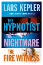 Joona Linna Crime Series Books 1-3: The Hypnotist, The Nightmare, The Fire Witness eBook by Lars Kepler