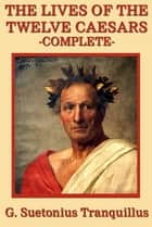 The Lives of the Twelve Caesars ebook by