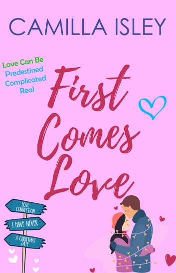 First Comes Love - Box Set Edition Books 1-3 ebook by Camilla Isley