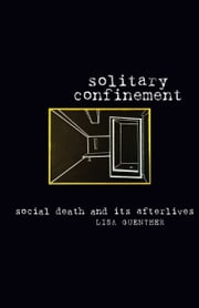 Solitary Confinement - Social Death and Its Afterlives ebook by Lisa Guenther