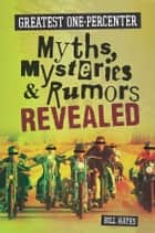 Greatest One-Percenter Myths, Mysteries, and Rumors Revealed ebook by Bill Hayes