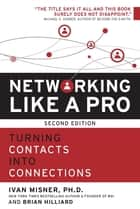 Networking Like a Pro - Turning Contacts into Connections ebook by Ivan Misner, Brian Hilliard