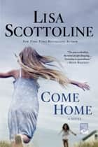 Come Home - A Novel ebook by Lisa Scottoline