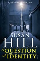 A Question of Identity - Simon Serrailler Book 7 ebook by Susan Hill