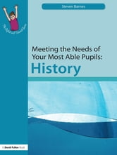 Meeting the Needs of Your Most Able Pupils: History ebook by Steve Barnes