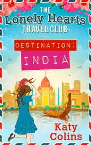 Destination India (The Lonely Hearts Travel Club, Book 2) ebook by Katy Colins