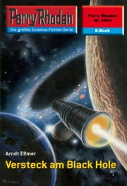 "Perry Rhodan 2404: Versteck am Black Hole (Heftroman) - Perry Rhodan-Zyklus ""Negasphäre"" ebook by Arndt Ellmer"