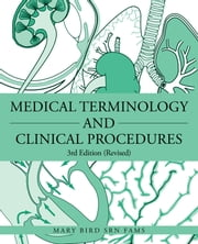 Medical Terminology and Clinical Procedures: 3rd Edition (Revised) ebook by Bird Srn Fams, Mary