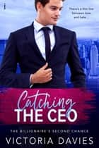 Catching the CEO ebook by Victoria Davies