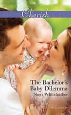 The Bachelor's Baby Dilemma ebook by Sheri Whitefeather