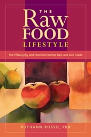 The Raw Food Lifestyle - The Philosophy and Nutrition Behind Raw and Live Foods ebook by Ruthann Russo