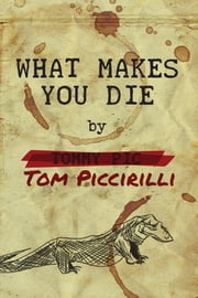 What Makes You Die ebook by Tom Piccirilli